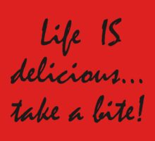 Life is Delicious... take a bite! by LifeisDelicious