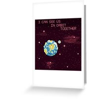 I Can See Us In Orbit Together Greeting Card