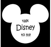 Talk Disney To me Photographic Print