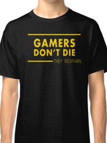 Gamers don't die, they respawn Classic T-Shirt