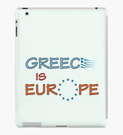 """Greece is Europe"" slogan iPad Case/Skin"