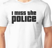 I miss the Police Unisex T-Shirt