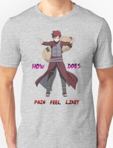 Gaara - How does Pain feel like t shirt, iphone case & more Unisex T-Shirt