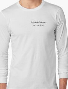 Life is Delicious...take a bite! small Long Sleeve T-Shirt