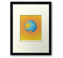 My Dad Is Out Of This World... Framed Print