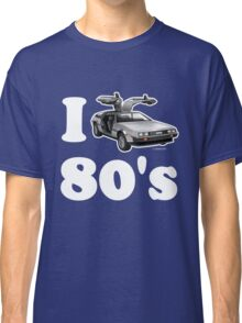 I LOVE (or DRIVE for that matter) 80's Classic T-Shirt
