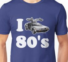I LOVE (or DRIVE for that matter) 80's Unisex T-Shirt