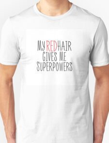 My Red Hair Gives Me Superpowers Unisex T-Shirt