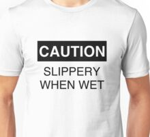 Caution: Slippery when wet Unisex T-Shirt