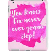 Never Gonna Stop! iPad Case/Skin