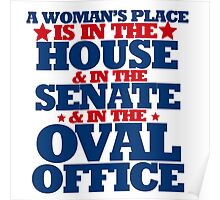 A woman's place is in the house and senate and oval office Poster