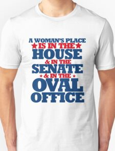 A woman's place is in the house and senate and oval office Unisex T-Shirt