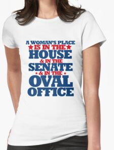 A woman's place is in the house and senate and oval office T-Shirt