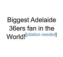 Biggest Adelaide 36ers Fan - Citation Needed Photographic Print