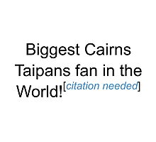 Biggest Cairns Taipans Fan - Citation Needed Photographic Print