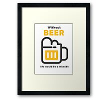 Without Beer life would be a mistake Framed Print