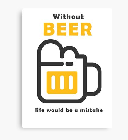 Without Beer life would be a mistake Canvas Print