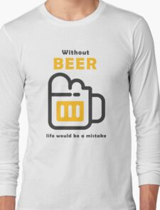Without Beer life would be a mistake Long Sleeve T-Shirt