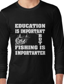 Education is important but fishing is importanter Long Sleeve T-Shirt