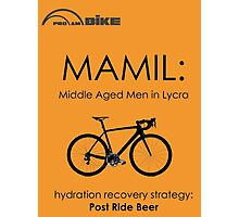 Cycling T Shirt - MAMIL (middle aged men in lycra) Hydration Photographic Print
