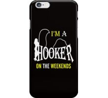 i'm a hooker on the weekends iPhone Case/Skin