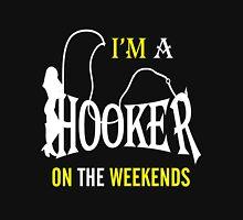 i'm a hooker on the weekends Unisex T-Shirt
