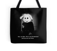 But, my dear, this is not Wonderland and you are not Alice. Tote Bag