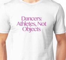 Dancers: Athletes Not Objects Unisex T-Shirt