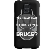You Really Have No Idea, Do You Bruce - White Text Samsung Galaxy Case/Skin