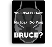 You Really Have No Idea, Do You Bruce - White Text Canvas Print
