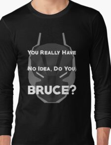 You Really Have No Idea, Do You Bruce - White Text Long Sleeve T-Shirt
