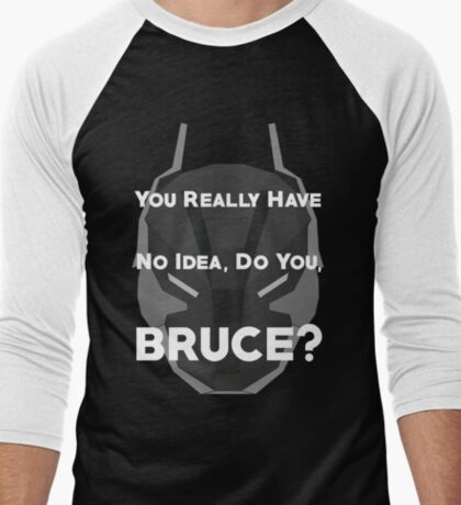 You Really Have No Idea, Do You Bruce - White Text Men's Baseball ¾ T-Shirt