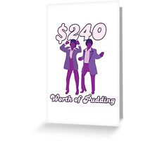 $240 Worth of Pudding Greeting Card