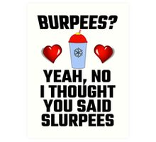 Burpees? Yeah, No I Thought You Said Slurpees Art Print