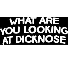 What are you looking at Dicknose - Teen Wolf / Always Sunny Photographic Print