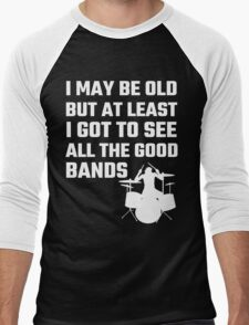 I May Be Old But At Least I Got To See All The Good Bands Men's Baseball ¾ T-Shirt
