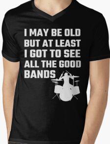 I May Be Old But At Least I Got To See All The Good Bands Mens V-Neck T-Shirt