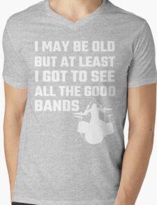 I May Be Old But At Least I Got To See All The Good Bands T-Shirt