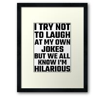 I Try Not To Laugh At My Own Jokes But  I'm Hilarious Framed Print