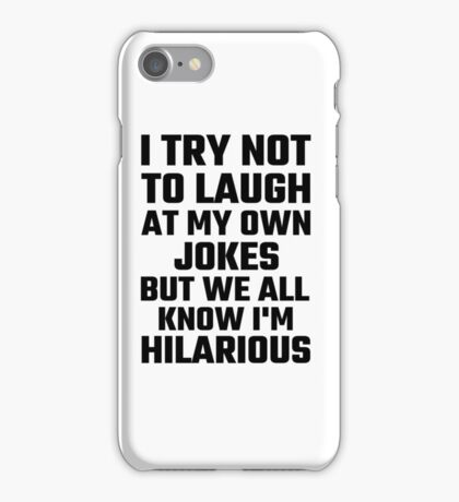 I Try Not To Laugh At My Own Jokes But  I'm Hilarious iPhone Case/Skin