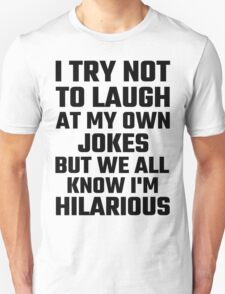 I Try Not To Laugh At My Own Jokes But  I'm Hilarious T-Shirt