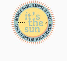 Its The Sun Unisex T-Shirt