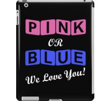 Pink Or Blue We Love You iPad Case/Skin