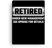 Retired Under New Management See Spouse For Details Canvas Print