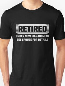 Retired Under New Management See Spouse For Details T-Shirt