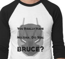 You Really Have No Idea, Do You Bruce - Black Text Men's Baseball ¾ T-Shirt