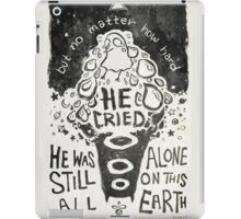 all alone on this earth iPad Case/Skin