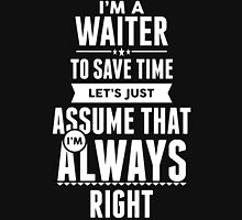 I am a Waiter to save time lets just assume I am always right T-Shirt