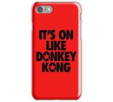 IT'S ON LIKE DONKEY KONG iPhone Case/Skin