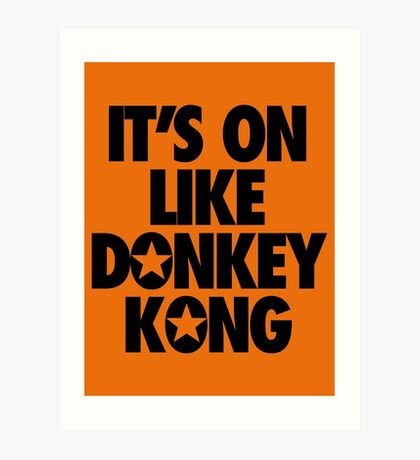 IT'S ON LIKE DONKEY KONG Art Print